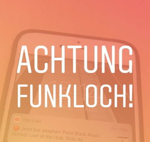 Achtung Funkloch!