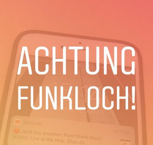 Achtung Funkloch!